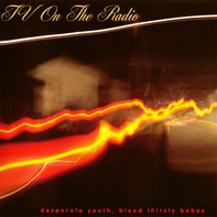 TV On The Radio - Desperate Youth Blood Thi