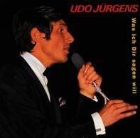 Udo Jürgens - Was Ich Dir Sagen Will