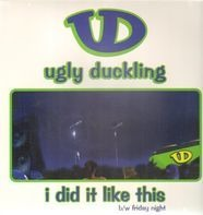 Ugly Duckling - I Did It Like This / Friday Night