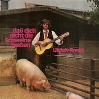 Ulrich Roski - ...Daß Dich Nicht Die Schweine Beißen