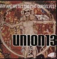 Union 13 - Why Are We Destroying Ourselves?