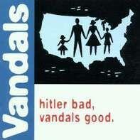 Vandals - Hitler Bad, Vandals Good