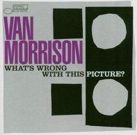 Van Morrison - What's Wrong With This Picture