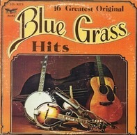 Flat & Scruggs / Stonemans / Jim Eanes / a.o. - 16 Greatest Original Bluegrass Hits