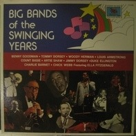 Benny Goodman, Tommy Dorsey, Woody Herman... - Big Bands Of The Swinging Years
