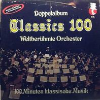 New York Philharmonic Orchestra, Columbia Symphony Orchestra a.o. - Classics 100 Weltberümte Orchester