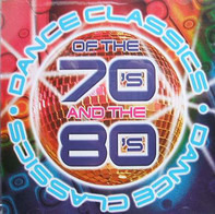 Sister Sledge / Gloria Gaynor / Evelyn Thomas a.o. - Dance Classics Of The 70's And The 80's