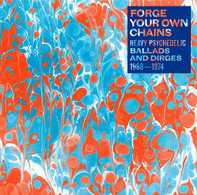 Ellison, Ofege, a.o. - Forge Your Own Chains: Heavy Psychedelic Ballads And Dirges 1968-1974