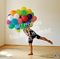 Italoboyz, Elektrochemie, Einzelkind, Patrice Bäumel - Get Physical Presents The Full Body Workout Vol. 4