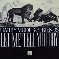 Dennis Walks, Winston Wright a.o. - Harry Mudie & Friends : Let Me Tell You Boy