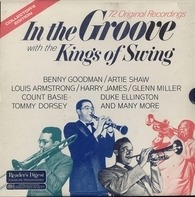Benny Goodman / Artie Shaw / Glenn Miller a.o. - In The Groove With The Kings Of Swing