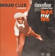 Mojo Club Presents Dancefloor Jazz - Volume Four - Light My Fire