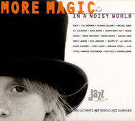 Jasper Van't Hof / Wayne Krantz / a.o. - More Magic In A Noisy World (The Ultimate ACT World Jazz Sampler)