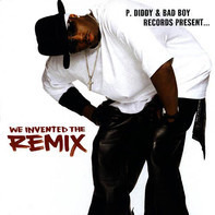 P. Diddy a.o. - P. Diddy & Bad Boy Records Present...We Invented The Remix