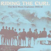 Link Wray, The Belairs, a.o. - Riding The Curl. The Surf Music Explosion 1958-61
