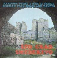 Various - Sto Crad Smederevo: Narodne Pesme I Icre Iz Srbije/Serbian Folk Songs And Dances