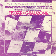 Grauzone, Liliput, Mothers Ruin a.o. - Swiss Wave The Album