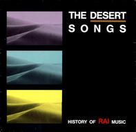 Cheb Mami, Cheb Kader a.o. - The Desert Songs (The History Of Raï Music)