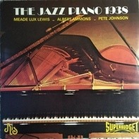 Meade Lux Lewis, Albert Ammons, Pete Johnson - The Jazz Piano 1938
