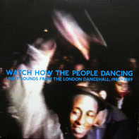 Selah Collins, Mikey Murka, Richie Davis - Watch How The People Dancing - Unity Sounds From The London Dancehall, 1986-1989