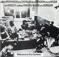 Steve Winwood , Jim Capaldi , Dave Mason , Chris Wood , Rick Grech , Rebop Kwaku Baah , Jim Gordon - Welcome To The Canteen