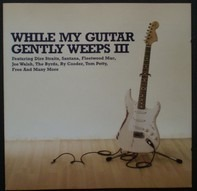 Dire Straits / Santana / Fleetwood Mac / etc - While My Guitar Gently Weeps III