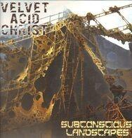 Velvet Acid Christ - Subconscious Landscapes