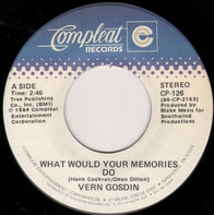 Vern Gosdin - What Would Your Memories Do / Love Me Right To The End