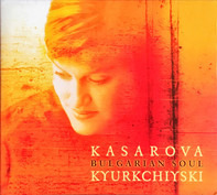 Vesselina Kasarova , Krasimir Kyurkdjiyski - Bulgarian Soul