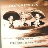 Vicente Fernandez / Pedro Infante / Jorge Negrete - Fiesta Mexicana