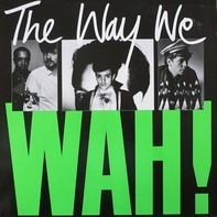 Wah! - The Way We Wah!
