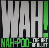 Wah! - Nah=Poo - The Art Of Bluff
