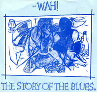 Wah! - The Story Of The Blues