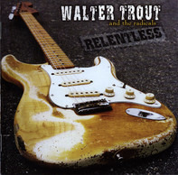 Walter Trout And The Radicals - Relentless
