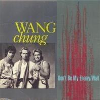 Wang Chung - Don't Be My Enemy / Wait