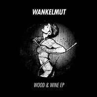 Wankelmut - Wood & Wine EP
