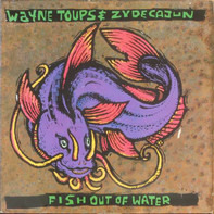 Wayne Toups & Zydecajun - Fish Out of Water