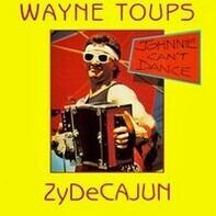Wayne Toups & Zydecajun - Johnnie Can't Dance