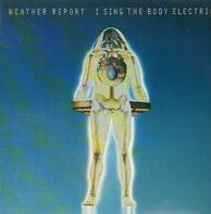 Weather Report - I Sing the Body Electric
