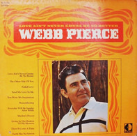 Webb Pierce - Love Ain't Never Gonna Be No Better