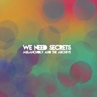 WE Need Secrets - Melancholy & The Archive
