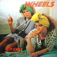 Wheels - Is It Love ? (Love Can Break Your Heart)