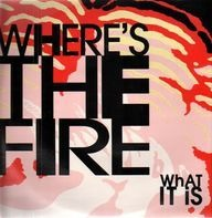Where's The Fire - What It Is