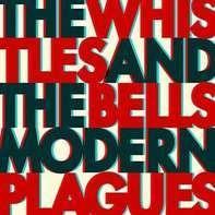Whistles  &the  The Bells - Modern Plagues