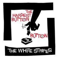 White Stripes - Hardest Button To..