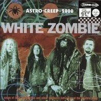 White Zombie - Astro Creep - 2000:  Songs of Love,...