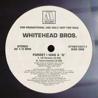 """Whitehead Bros. - Forget I Was A """"G"""""""
