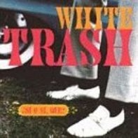 White Trash - Si O Si, Que?