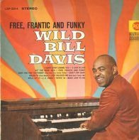 Wild Bill Davis - Free, Frantic and Funky