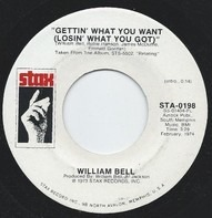 William Bell - Gettin' What You Want (Losin' What You Got) / All I Need Is Your Love